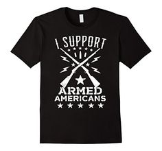 I Support Armed Americans Crossed Guns 2nd Amendment T-shirt  I Support Armed Americans. So you support Americans who embrace their second amendment right with this pro gun, pro-America, gun owner t-shirt!