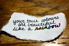 Your true colors are beautiful like a rainbow. #color #quote