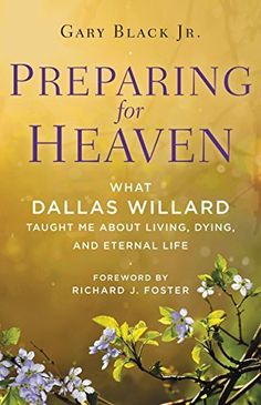 Preparing for Heaven: What Dallas Willard Taught Me About Living, Dying, and Eternal Life by Jr. Black Gary http://www.amazon.com/dp/B00QFOG8E2/ref=cm_sw_r_pi_dp_VttRvb1N29XBD