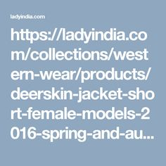 https://ladyindia.com/collections/western-wear/products/deerskin-jacket-short-female-models-2016-spring-and-autumn-of-the-new-korean-fashion