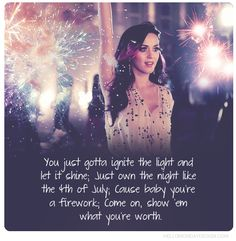 Katy Perry Firework #4thofjuly #wisdom #quotes