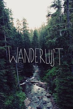 """You're n love with something bigger than love. You believe in something stronger than trust... Wanderlust"""
