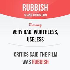"""""""Rubbish"""" means very bad, worthless, useless.  Example: Critics said the film…"""