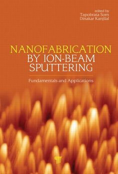 Som, Tapobrata, and Dinakar Kanjilal. Nanofabrication by Ion-Beam Sputtering: Fundamentals and Applications. Singapore: Pan Stanford Pub, 2013. Print.