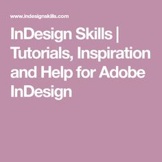 InDesign Skills | Tutorials, Inspiration and Help for Adobe InDesign