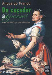 De caçador a gourmet    Uma história da gastronomia - Ed. Senac