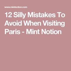 12 Silly Mistakes To Avoid When Visiting Paris - Mint Notion