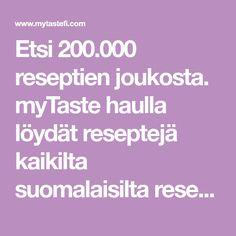 Etsi 200.000 reseptien joukosta. myTaste haulla löydät reseptejä kaikilta suomalaisilta reseptisivuilta