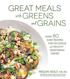 Great Meals with Greens and Grains: Over 80 Easy Recipes For Delicious and Healthy Vegetarian Dishes - Kindle edition by Megan Wolf. Cookbooks, Food & Wine Kindle eBooks @ Amazon.com.