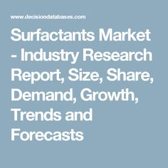 Surfactants Market - Industry Research Report, Size, Share, Demand, Growth, Trends and Forecasts