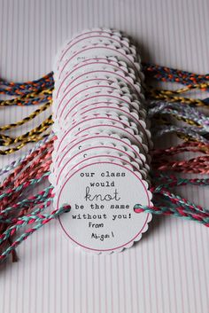 Class would knot be the same without you and friendship bracelets for when the girl is older.