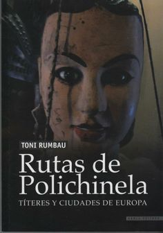 Rutas de Polichinela/ Toni Rumbau. Arola Editors 2013