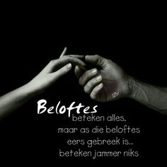 Beloftes beteken alles, maar as die beloftes eers gebreek is. Afrikaanse Quotes, Quotes And Notes, Marriage Relationship, D1, Wisdom Quotes, Blessings, Wise Words, Positive Quotes, Favorite Quotes