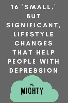 16 'Small' Lifestyle Changes That Help People With Depression   The Mighty