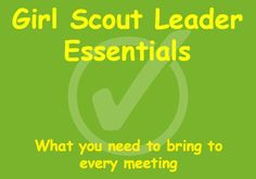 Girl Scout Leader-What You Need to Bring to Every Meeting