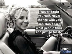 Britney spears.  Never Doubt yourself.  For more visit www.searchquotes.com