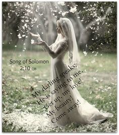 Song of Solomon 2:10  - The Lord calls us to be up & ready for Him.