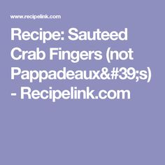 Recipe: Sauteed Crab Fingers (not Pappadeaux's) - Recipelink.com