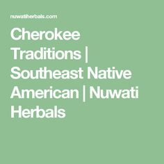 Cherokee Traditions | Southeast Native American | Nuwati Herbals