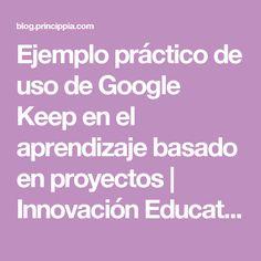 Ejemplo práctico de uso de Google Keep en el aprendizaje basado en proyectos | Innovación Educativa con tecnología