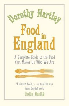 Food in England: A complete guide to the food that makes us who we are by Dorothy HARTLEY