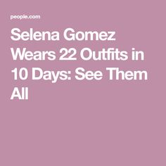 Selena Gomez Wears 22 Outfits in 10 Days: See Them All
