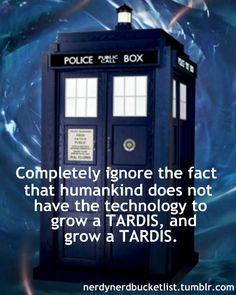 grow a TARDIS...pick up geek friends from Internet