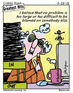 I believe that no problem is too large or too difficult to be blamed on somebody else.