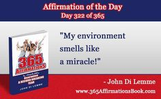 "Enjoy Today's Affirmation of the Day for November 17th, 2016... Day *322* of the Year...""My Environment Smells Like a Miracle!"" ...Say It Outloud NOW!!!"
