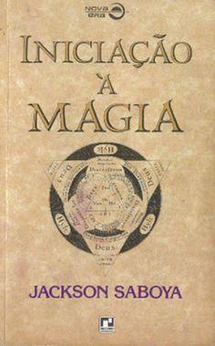 Magia no Dia a Dia: Dica de Livro: Iniciação à Magia, de Jackson Saboy... http://magianodiaadia.blogspot.com.br