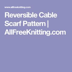 Reversible Cable Scarf Pattern | AllFreeKnitting.com