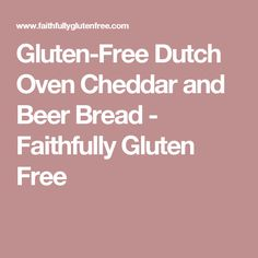 Gluten-Free Dutch Oven Cheddar and Beer Bread - Faithfully Gluten Free