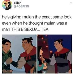 Strictly speaking I think he's more pan than bi since he don't care if Mulan has a dick or vagina he fell in love with her for who she is at the end of the day regardless of what's in her pants Funny Disney Memes, Disney Jokes, Disney Fun, Funny Memes, Memes Humor, Disney And Dreamworks, Disney Pixar, Disney Films, Disney Characters