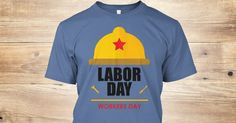 Happy Labor day 2017 T-shirt is available here