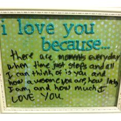 "The lovely message for my girls to do as a gift. or me to him ""I love you because..."" frame :)"