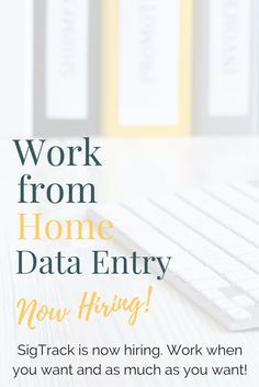 SigTrack is now hiring Data Entry workers! This is a work from home position. You can work as much or little as you'd like. Work is available online 24/7 -- login and start typing any time day or night.