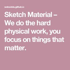 Sketch Material – We do the hard physical work, you focus on things that matter.
