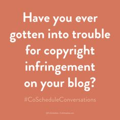 Have you ever gotten into trouble for copyright infringement on your blog? #CoScheduleConversations