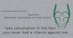 "SLYTHERIN: ""Take consolation in the fact you never had a chance against me."" -Paul Dini (Darkseid: Countdown to Final Crisis)"