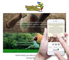 Following on from our design of the new Barefoot Challenge logo, we have just created their new responsive website. Dedicated to the eradication of poverty through the power of learning...quite simply, you take your shoes and socks off and go barefoot for Africa. Learn more and get involved here: www.barefootchallenge.org.uk