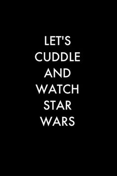 Let's cuddle and watch Star Wars.