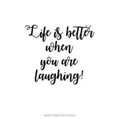 Life is better when laughing