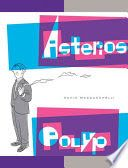 Who is Asterios Polyp? Architect, professor, author, husband--but that was all in the past. Now, as he marks half a century, he's become a shadow of his former self. But it's a stormy night, and a lightning bolt is about to set him on a fateful journey.-- Publisher's description.