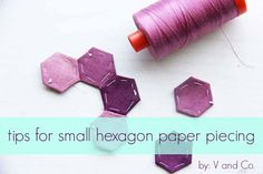 tips for small hexagon paper piecing
