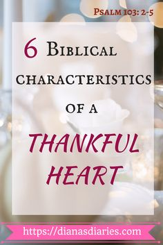 What does the Bible say about having a thankful heart? How do we feel when we see the green pastures in someone else's life? Here are 6 biblical characteristics every Christian should remember in order to have a thankful heart. #FreePrintable #Thanksgiving #Thankfulheart