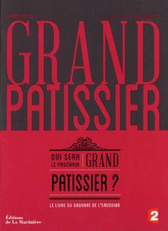 Grand pâtissier : Qui sera le prochain grand pâtissier ? - GELLET Audrey, GRANDADAM Louis Laurent, France 2 - Amazon.fr - Livres