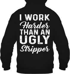 I WORK HARDER THAN AN UGLY | Funny Shirts | Funny T Shirts Hilarious | Funny T S...  #Funny #harder #hilarious #Shirts #Ugly #Work   I WORK HARDER THAN AN UGLY | Funny Shirts | Funny T Shirts Hilarious | Funny T S…   I WORK HARDER THAN AN UGLY | Funny Shirts | Funny T Shirts Hilarious | Funny T Shirts For Women And Man | Cool T Shirts Funny Hoodies, Cool Hoodies, Cool Shirts, Funny Shirts, Sweatshirts, I Work Hard, Work Harder, Country Outfits, Work Humor