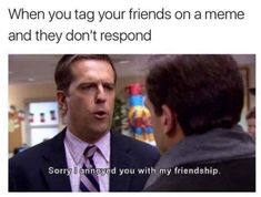 Because of its popularity, you can bet that there is a lot of memes. We've scoured the interwebs for the best 'The Office' memes we could find! Funny Friend Memes, Funny Memes, Hilarious, Funny Friends, Cat Memes, Office Fan, The Office, Friends Are Like, Best Friends