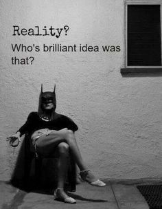 Reality... Who's brilliant idea was that?