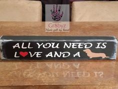 All you need is love and a dog ,desk plaque, wood decor, shelf display, office sign,animal lovers, dog owner, cat lovers, dachshund